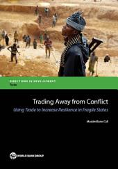 Trading Away from Conflict: Using Trade to Increase Resilience in Fragile States