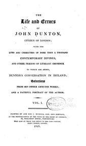 The Life and Errors of John Dunton, Citizen of London: With the Lives and Characters of More Than a Thousand Contemporary Divines and Other Persons of Literary Eminence, Volume 1