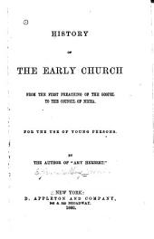 History of the early church from the first preaching of the gospel to the Council of Nicea: for the use of young persons