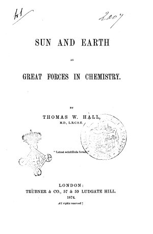 Sun and Earth as Great Forces in Chemistry by Thomas W  Hall