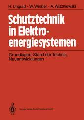 Schutztechnik in Elektroenergiesystemen: Grundlagen, Stand der Technik Neuentwicklungen