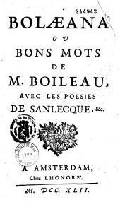 Bolaeana ou Bons mots de M. Boileau, avec les poesies de Sanlecque, &c