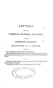 Letters on the Evidences, Doctrines, and Duties of the Christian Religion, Addressed to a Friend