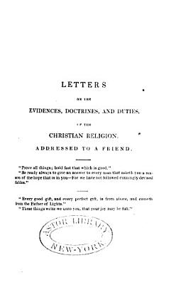 Letters on the Evidences  Doctrines  and Duties of the Christian Religion  Addressed to a Friend