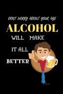 Don't Worry about Your Age Alcohol Will Make It All Better
