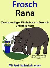 Frosch - Rana:Zweisprachiges Kinderbuch in Deutsch und Italienisch.: Mit Spaß Italienisch lernen