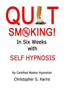 Quit Smoking in Six Weeks with Self Hypnosis!
