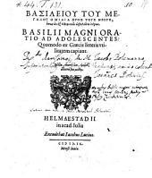 Oratio ad adolescentes: quomodo ex graecis utitatem ca: piant (graece ed Joannes Potinius)