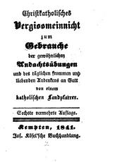 Christkatholisches Vergissmeinnicht: zum Gebrauche der gewöhnlichen Andachtsübungen ...