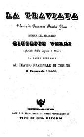 La Traviata: Libretto di Francesco Maria Piave. Musica: Giuseppe Verdi. Da rappresentarsi al Teatro Nazionale di Torino il Carnevale 1857 - 58. [Alexandre Dumas, fils]