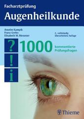 Facharztprüfung Augenheilkunde: 1000 kommentierte Prüfungsfragen, Ausgabe 2
