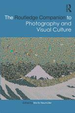 The Routledge Companion to Photography and Visual Culture PDF