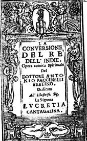 La conuersione del re'dell'Indie. Opera comica spirituale del dottore Antonio Paccinelli aretino. Dedicata all'illustriss. sig. la signora Lucretia Cantagalina
