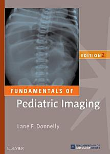 Fundamentals of Pediatric Imaging E Book