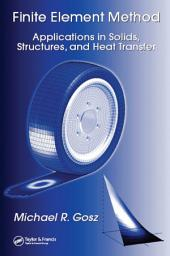 Finite Element Method: Applications in Solids, Structures, and Heat Transfer