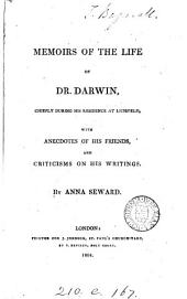 Memoirs of the life of dr. [E.] Darwin, chiefly during his residence at Lichfield