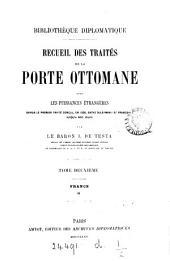 Recueil des traités de la Porte ottomane avec les puissances etrangères depuis ... 1536, par le baron I. de Testa: Volume 2