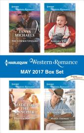 Harlequin Western Romance May 2017 Box Set: The Cowboy Upstairs\Made for the Rancher\The Rancher's Baby Proposal\The Cowboy's Accidental Baby