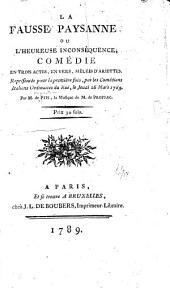 La fausse paysanne: ou, L'heureuse inconséquence; comédie en trois actes, en vers, mêlées d'ariettes ...