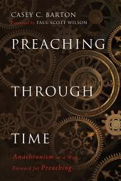 Preaching Through Time: Anachronism as a Way Forward for Preaching