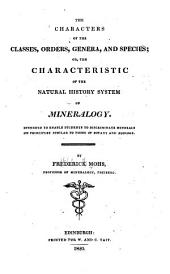 The Characters of the Classes, Orders, Genera, and Species: Or, The Characteristic of the Natural History System of Mineralogy. Intended to Enable Student of Discriminate Minerals on Principles Similar to Those of Botany and Zoology