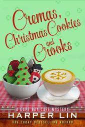 Cremas, Christmas Cookies, and Crooks: A Cape Bay Cafe Mystery Book 6
