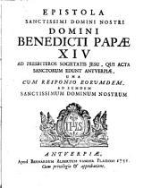 Epistola sanctissimi Domini Nostri Domini Benedicti Papae XIV ad presbyteros Societatis Jesu, qui Acta Sanctorum edunt Antverpiae, una cum responso eorumdem, ad eumdem sanctissimum Dominum nostrum