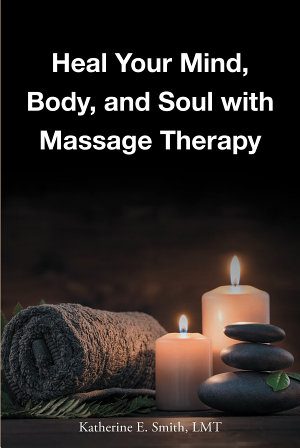Heal Your Mind  Body  and Soul with Massage PDF