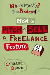 No Contacts No Problem How To Pitch And Sell A Freelance Feature Book PDF