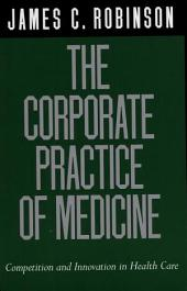 The Corporate Practice of Medicine: Competition and Innovation in Health Care