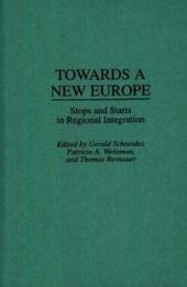 Towards a New Europe: Stops and Starts in Regional Integration