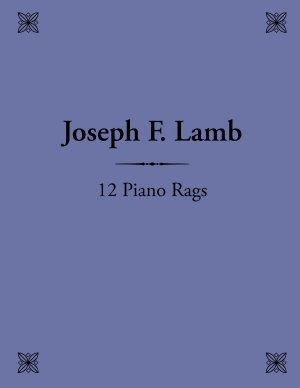 12 Piano Rags by Joseph F  Lamb PDF