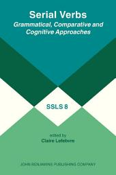 Serial Verbs: Grammatical, Comparative and Cognitive Approaches