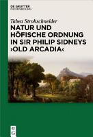 Natur und h  fische Ordnung in Sir Philip Sidneys  Old Arcadia  PDF