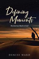 Defining Moments  My Journey Back to God PDF