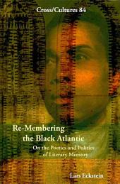 Re-membering the Black Atlantic: On the Poetics and Politics of Literary Memory