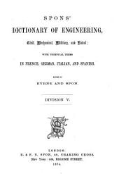 Spons' Dictionary of Engineering, Civil, Mechanical, Military, and Naval: Volume 5