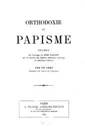Orthodoxie et papisme: Examen de l'ouvrage du Père Gagarin sur la réunion des Églises catholique grecque et catholique romaine. Par un Grec