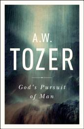 God's Pursuit of Man: Tozer's Profound Prequel to The Pursuit of God