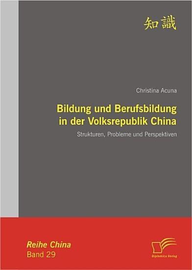 Bildung und Berufsbildung in der Volksrepublik China  Strukturen  Probleme und Perspektiven PDF