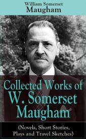"Collected Works of W. Somerset Maugham (Novels, Short Stories, Plays and Travel Sketches): A Collection of 33 works by the prolific British writer, author of ""The Painted Veil"", ""Up at the Villa"", ""Cakes and Ale"", including ""Of Human Bondage"", ""The Moon and the Sixpence"" and ""The Magician"""