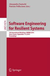 Software Engineering for Resilient Systems: 7th International Workshop, SERENE 2015, Paris, France, September 7-8, 2015. Proceedings