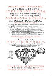 De origine, progressu, valore, ac fructu indulgentiarum: nec non de dispositionibus ad eas lucrandas requisitis, accurata notitia historica, dogmatica, polemica, critica