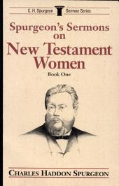 Spurgeon's Sermons on New Testament Women: Volume 1