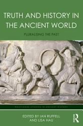 Truth And History In The Ancient World Book PDF