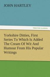 Yorkshire Ditties, First Series To Which Is Added The Cream Of Wit And Humour From His Popular Writings