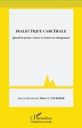 Dialectique carcérale: Quand la prison s'ouvre et résiste au changement