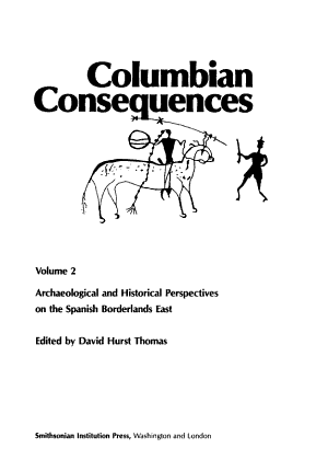 Columbian Consequences  Archaeological and historical perspectives on the Spanish borderlands east PDF