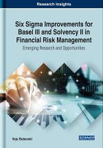 Six Sigma Improvements for Basel III and Solvency II in Financial Risk Management: Emerging Research and Opportunities