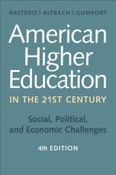 American Higher Education in the Twenty-First Century, fourth edition: Social, Political, and Economic Challenges, Edition 4
